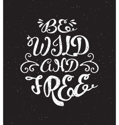 Be wild and free inspiration quotation vector image