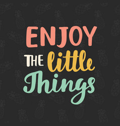 Enjoy little things vector