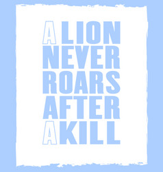 Inspiring motivation quote with text a lion never vector