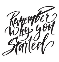 Quote remember why you started hand drawn vector