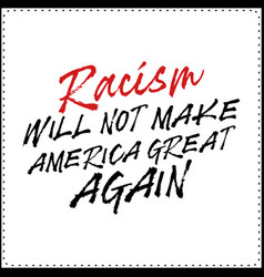 racism will not make america great again t shirt vector image
