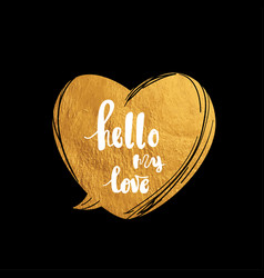 Hello my love hand written typography poster vector