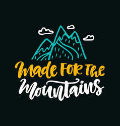 made for mountains poster vector image