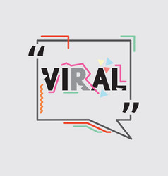Viral text bubble with trendy flat vector