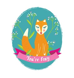 You are foxy funny card for the greeting with vector image vector image
