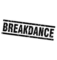 Square grunge black breakdance stamp vector