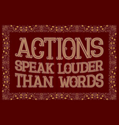 Actions speak louder than words english saying vector