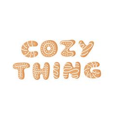 Cartoon ginger bread cookies word cozy thing hand vector