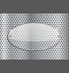 Transparent oval glass plate on metal perforated vector