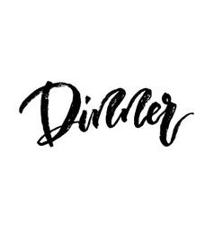 dinner hand brushed ink lettering vector image