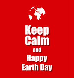 text on a red background keep calm happy earth day vector image
