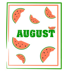 inscription august with a stroke and watermelon vector image