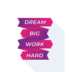 motivation quote dream big work hard vector image