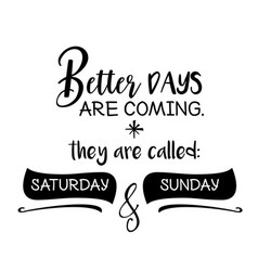 Better days are coming funny quote vector