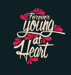 forever young at heart vector image