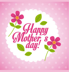 happy mothers day pink flowers round label dotted vector image
