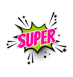 Comic text super speech bubble pop art vector