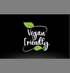 Vegan friendly word text with green leaf logo vector