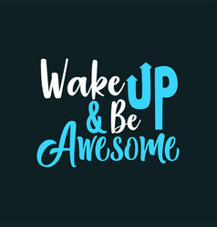 wake up be awesome vector image