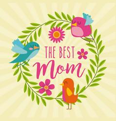 best mom birds wreath leaves floral decoration vector image