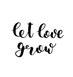 Let love grow Brush lettering vector image