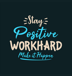 Stay positive work hard make it happen vector