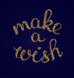 make a wish - golden glitter hand lettering card vector image vector image