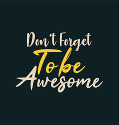Dont forget to be awesome vector