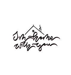 im home with you hand drawn lettering vector image