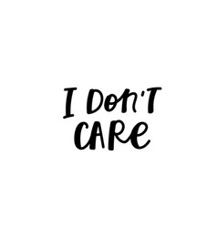 i dont care calligraphy quote lettering vector image