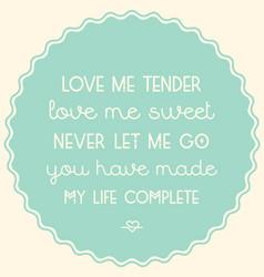 Love me tender vector