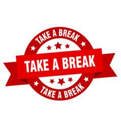 Take a break ribbon take a break round red sign vector