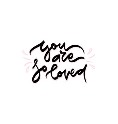 you are so loved hand drawn lettering vector image vector image