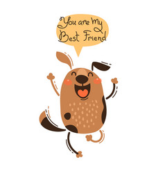 Cheerful dog screams you are my best friend vector