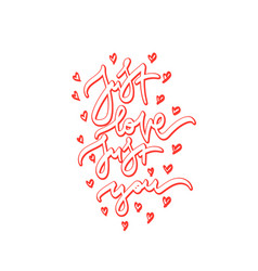 Just love just you hand drawn lettering vector