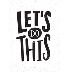 let s do this motivational or inspirational phrase vector image