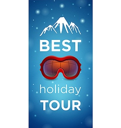 Best holiday tour and mountain with ski goggles vector image