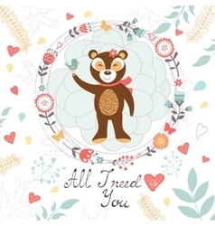 All i need is you romantic card with cute bear and vector