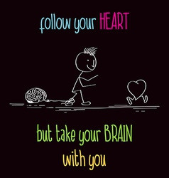 Funny with message Follow your heart vector