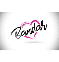 Bandar i just love word text with handwritten vector
