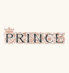 Word prince ornate vintage lettering with crown vector