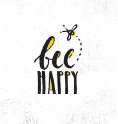 Be happy inspiring creative motivation quote vector
