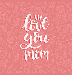 love you mom calligraphic inscription vector image