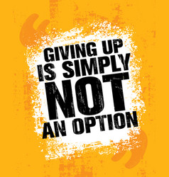 giving up is simply not an option sport inspiring vector image