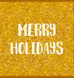 merry holidays wishes card with golden background vector image