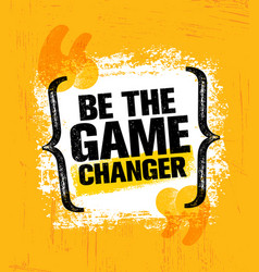 Be the game changer inspiring creative motivation vector