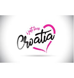 Croatia i just love word text with handwritten vector