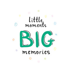 Little moments big memories card or poster vector