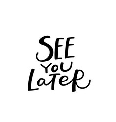 See you later calligraphy quote lettering vector
