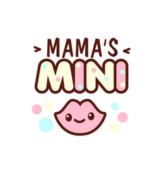 Cute little smiling lips and the mama s mini vector